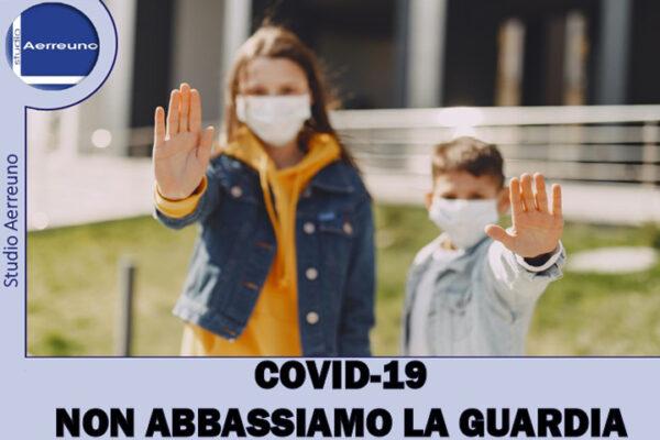 Covid-19 – Parola d'ordine: NON ABBASSIAMO LA GUARDIA